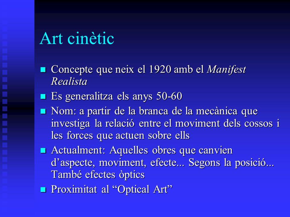 Art cinètic Concepte que neix el 1920 amb el Manifest Realista