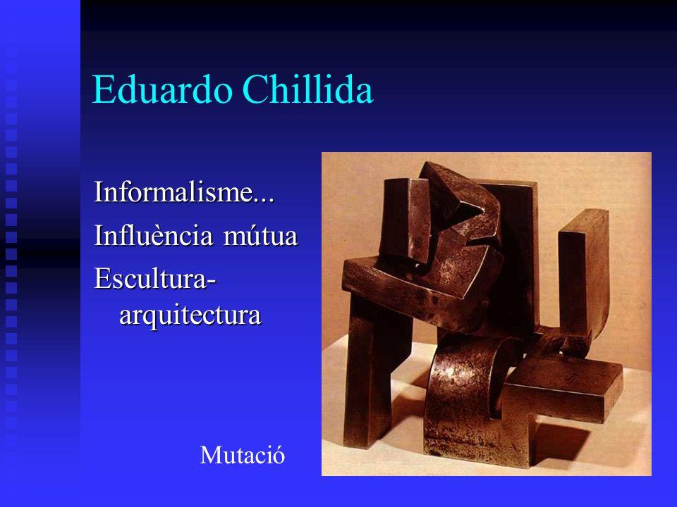 Eduardo Chillida Informalisme... Influència mútua