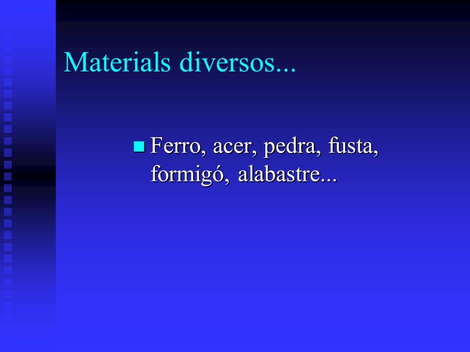 Materials diversos... Ferro, acer, pedra, fusta, formigó, alabastre...