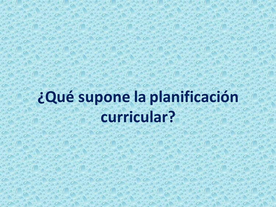 ¿Qué supone la planificación curricular