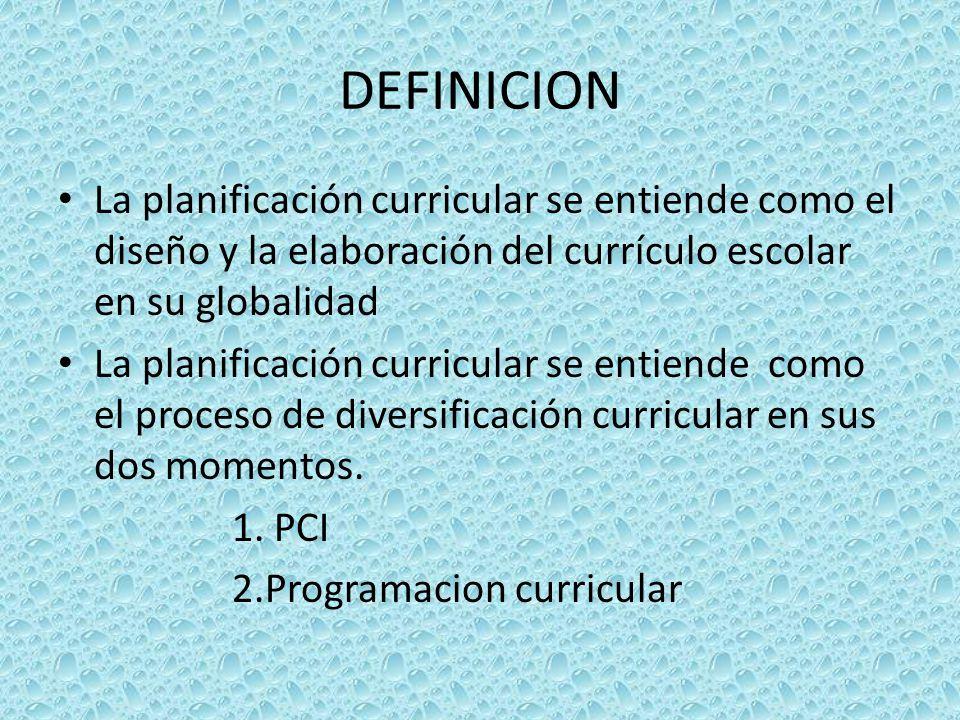 DEFINICION La planificación curricular se entiende como el diseño y la elaboración del currículo escolar en su globalidad.