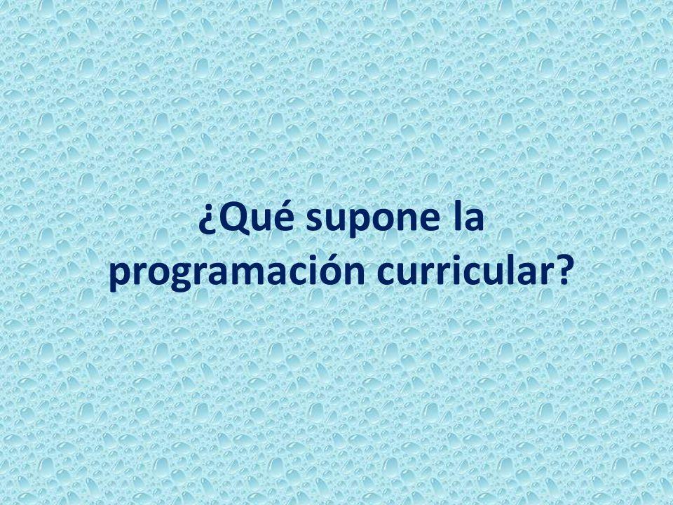 ¿Qué supone la programación curricular