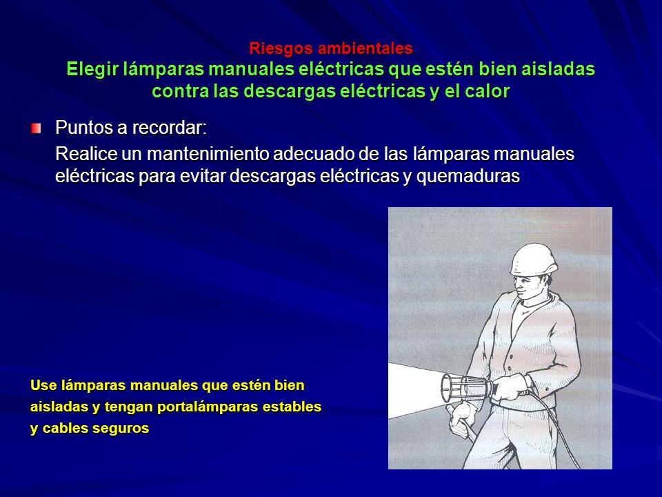 Riesgos ambientales Elegir lámparas manuales eléctricas que estén bien aisladas contra las descargas eléctricas y el calor