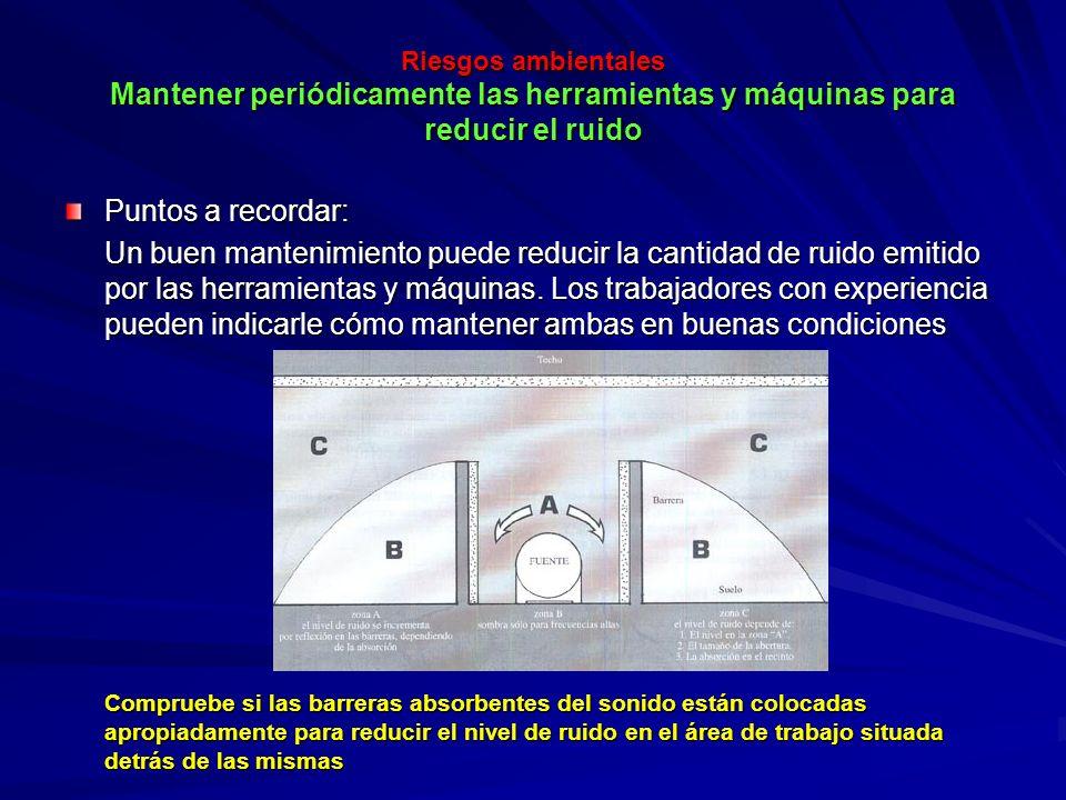 Riesgos ambientales Mantener periódicamente las herramientas y máquinas para reducir el ruido