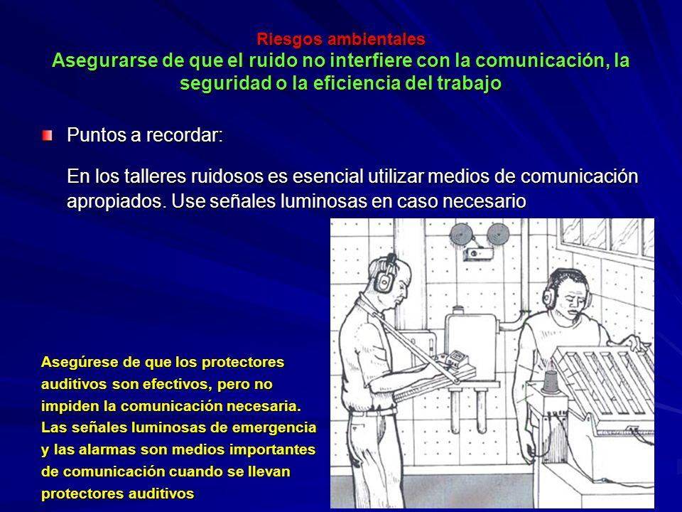 Riesgos ambientales Asegurarse de que el ruido no interfiere con la comunicación, la seguridad o la eficiencia del trabajo