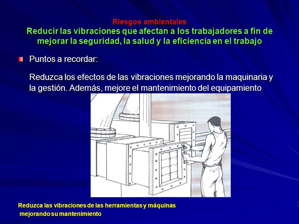 Riesgos ambientales Reducir las vibraciones que afectan a los trabajadores a fin de mejorar la seguridad, la salud y la eficiencia en el trabajo