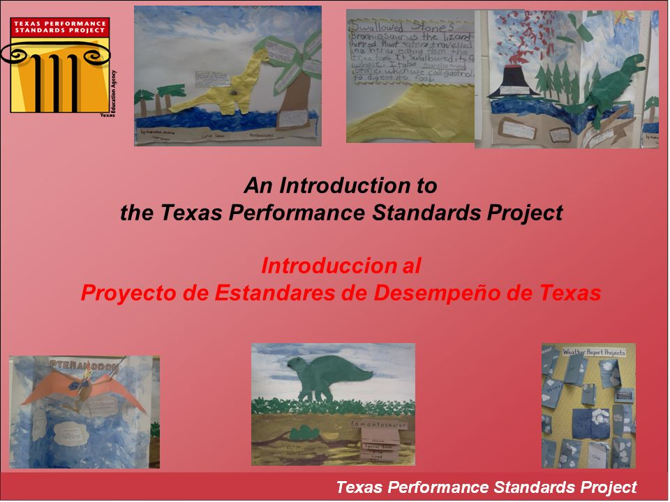 An Introduction to the Texas Performance Standards Project Introduccion al Proyecto de Estandares de Desempeño de Texas
