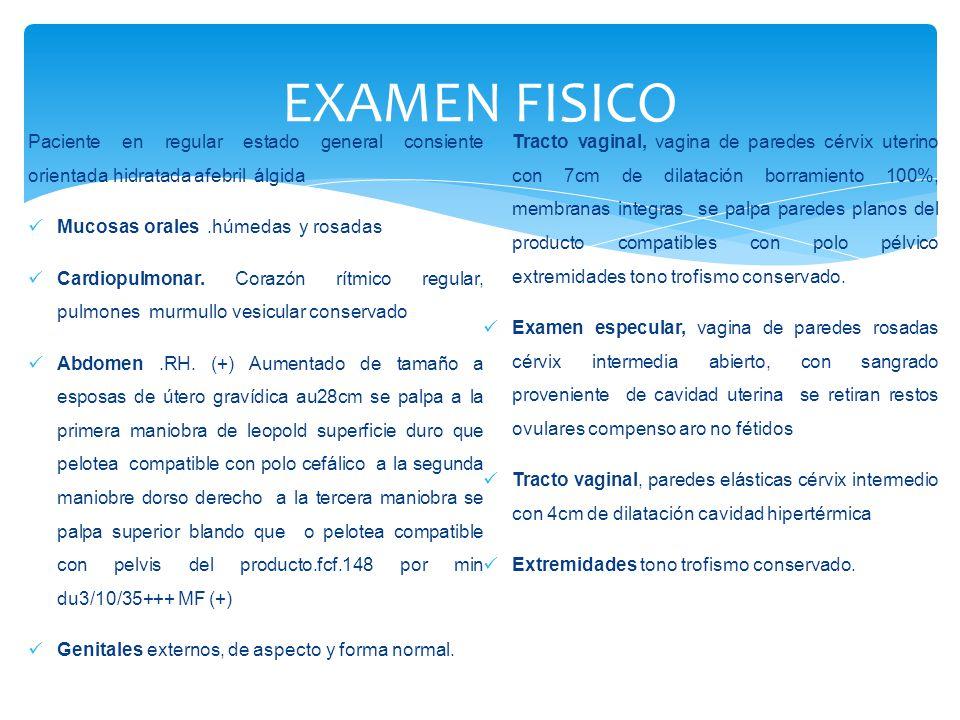 EXAMEN FISICO Paciente en regular estado general consiente orientada hidratada afebril álgida.