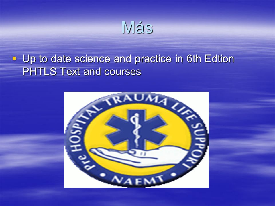 Más Up to date science and practice in 6th Edtion PHTLS Text and courses