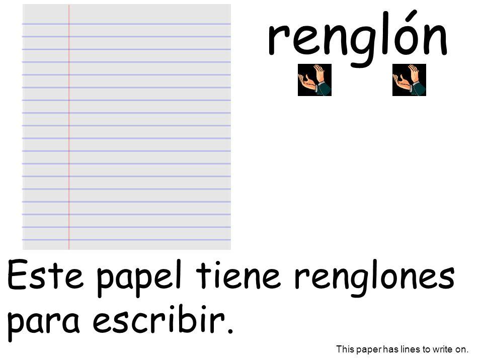 renglón Este papel tiene renglones para escribir.
