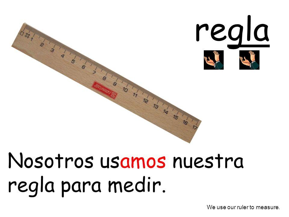 regla Nosotros usamos nuestra regla para medir.