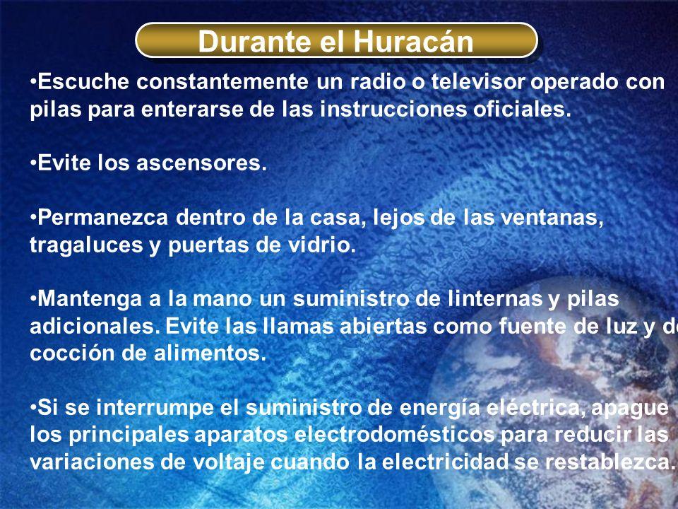 Durante el HuracánEscuche constantemente un radio o televisor operado con pilas para enterarse de las instrucciones oficiales.