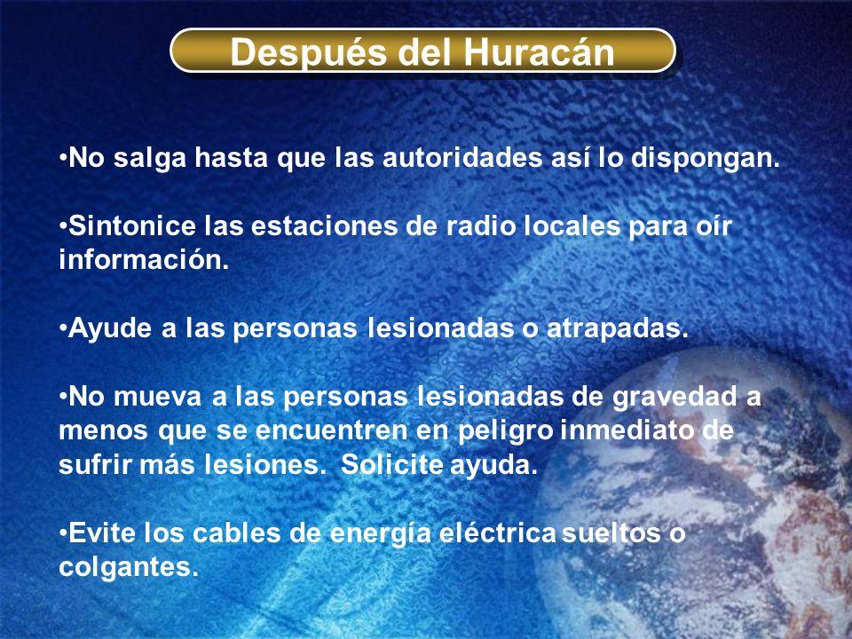Después del Huracán No salga hasta que las autoridades así lo dispongan. Sintonice las estaciones de radio locales para oír información.