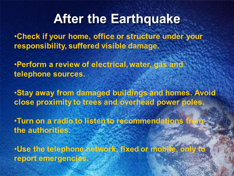 After the Earthquake Check if your home, office or structure under your responsibility, suffered visible damage.