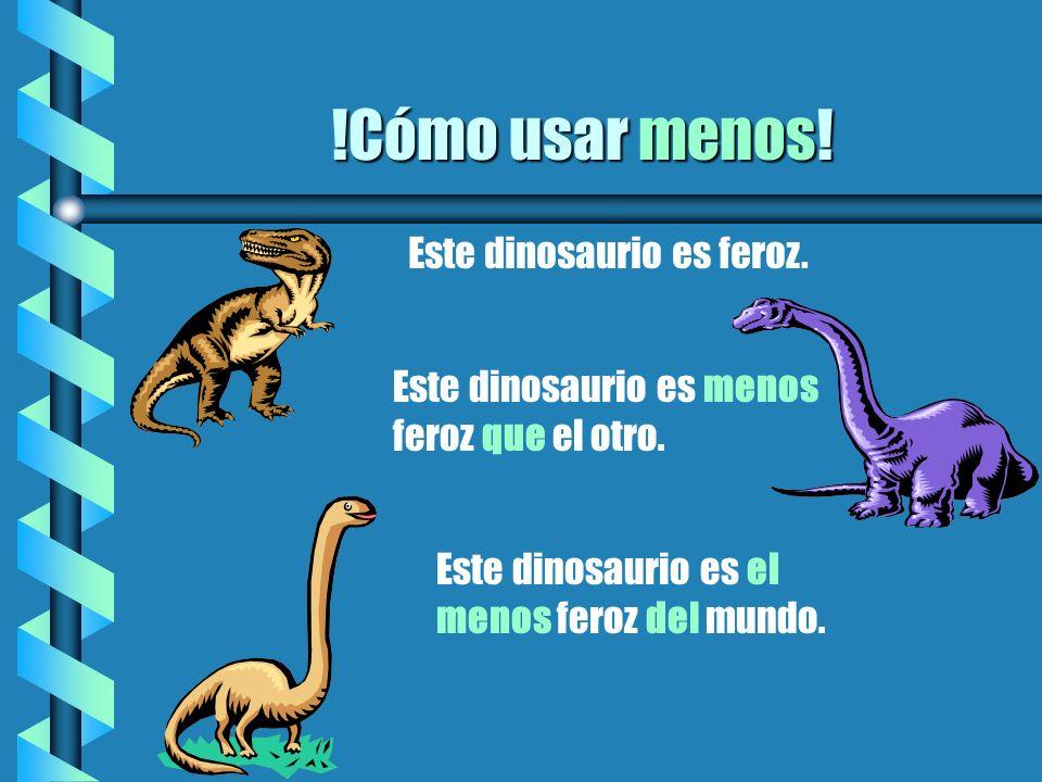 !Cómo usar menos! Este dinosaurio es feroz. Este dinosaurio es menos