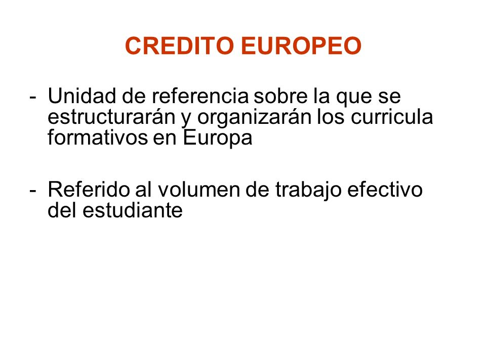 CREDITO EUROPEO Unidad de referencia sobre la que se estructurarán y organizarán los curricula formativos en Europa.