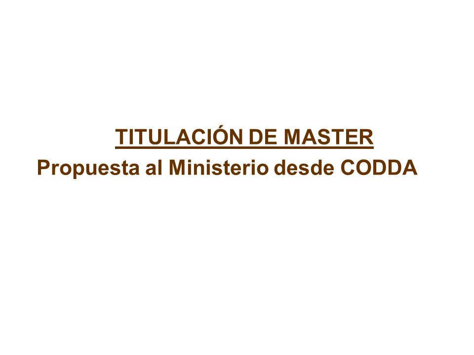 TITULACIÓN DE MASTER Propuesta al Ministerio desde CODDA