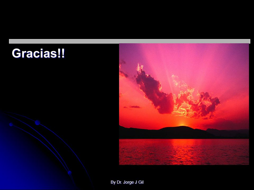 Gracias!! By Dr. Jorge J Gil