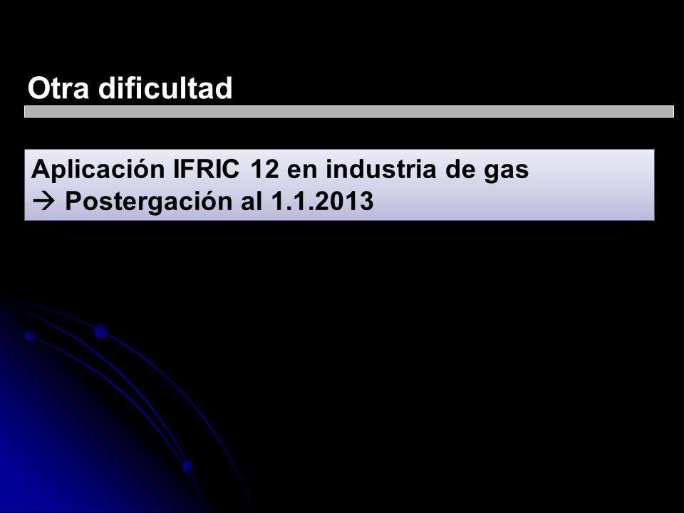 Otra dificultad Aplicación IFRIC 12 en industria de gas