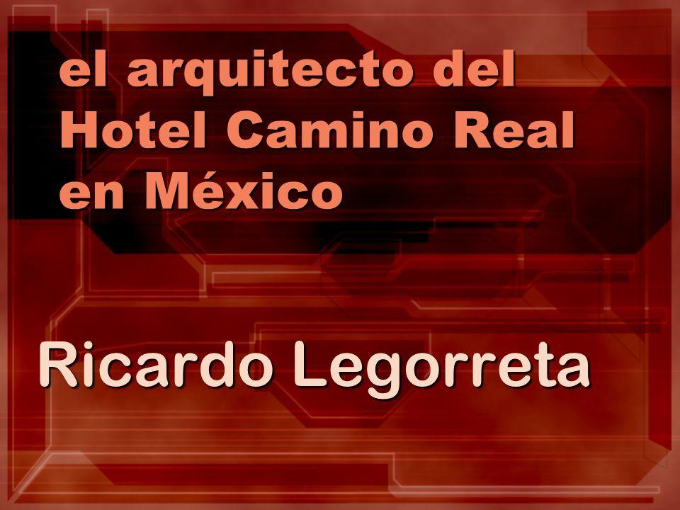 el arquitecto del Hotel Camino Real en México