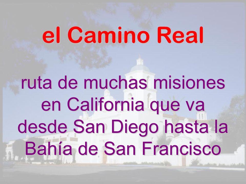 el Camino Real ruta de muchas misiones en California que va desde San Diego hasta la Bahía de San Francisco.