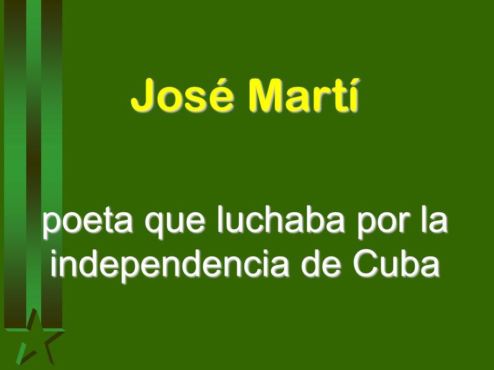 poeta que luchaba por la independencia de Cuba