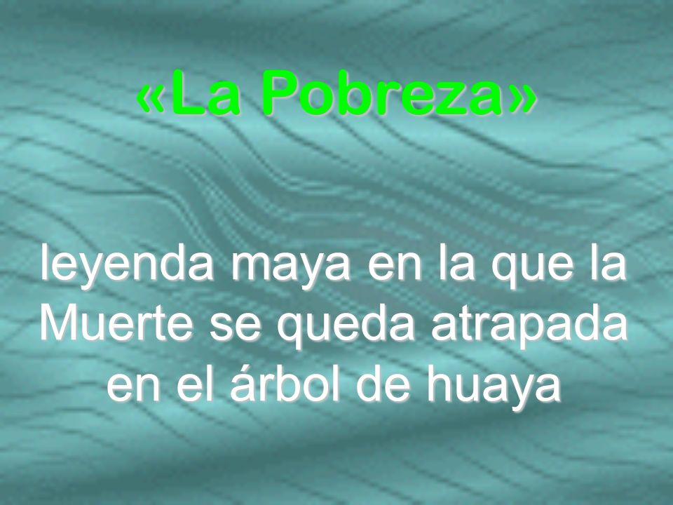 «La Pobreza» leyenda maya en la que la Muerte se queda atrapada en el árbol de huaya