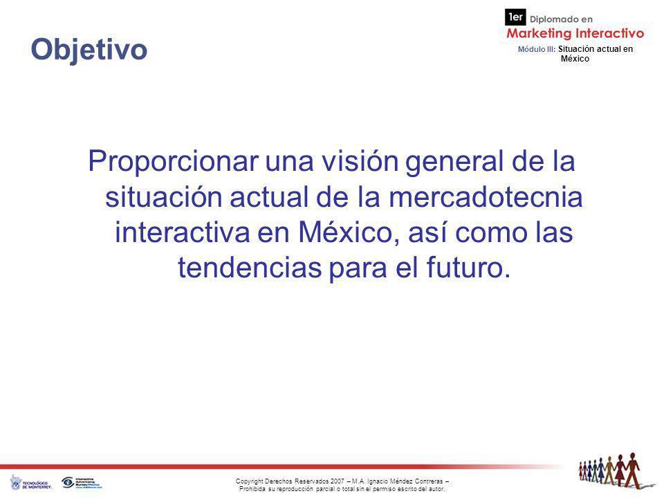 Objetivo Proporcionar una visión general de la situación actual de la mercadotecnia interactiva en México, así como las tendencias para el futuro.