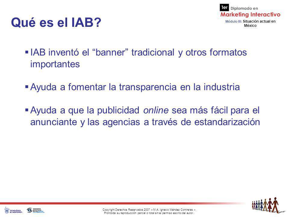 Qué es el IAB IAB inventó el banner tradicional y otros formatos importantes. Ayuda a fomentar la transparencia en la industria.