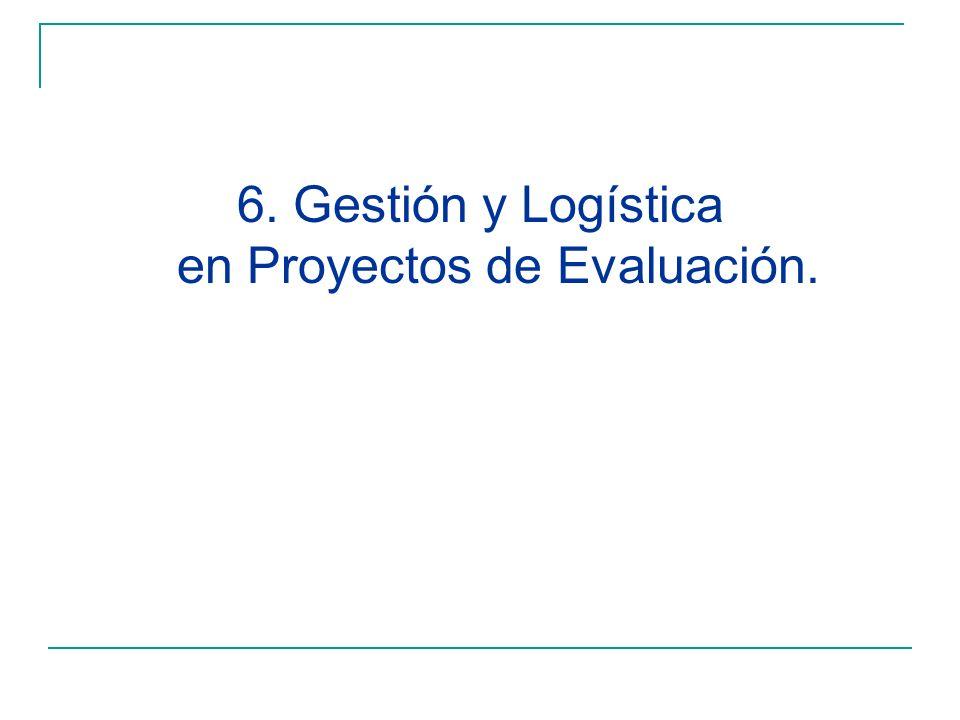 6. Gestión y Logística en Proyectos de Evaluación.