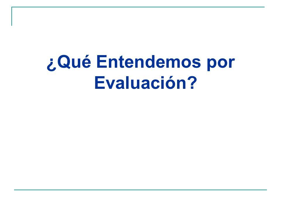 ¿Qué Entendemos por Evaluación