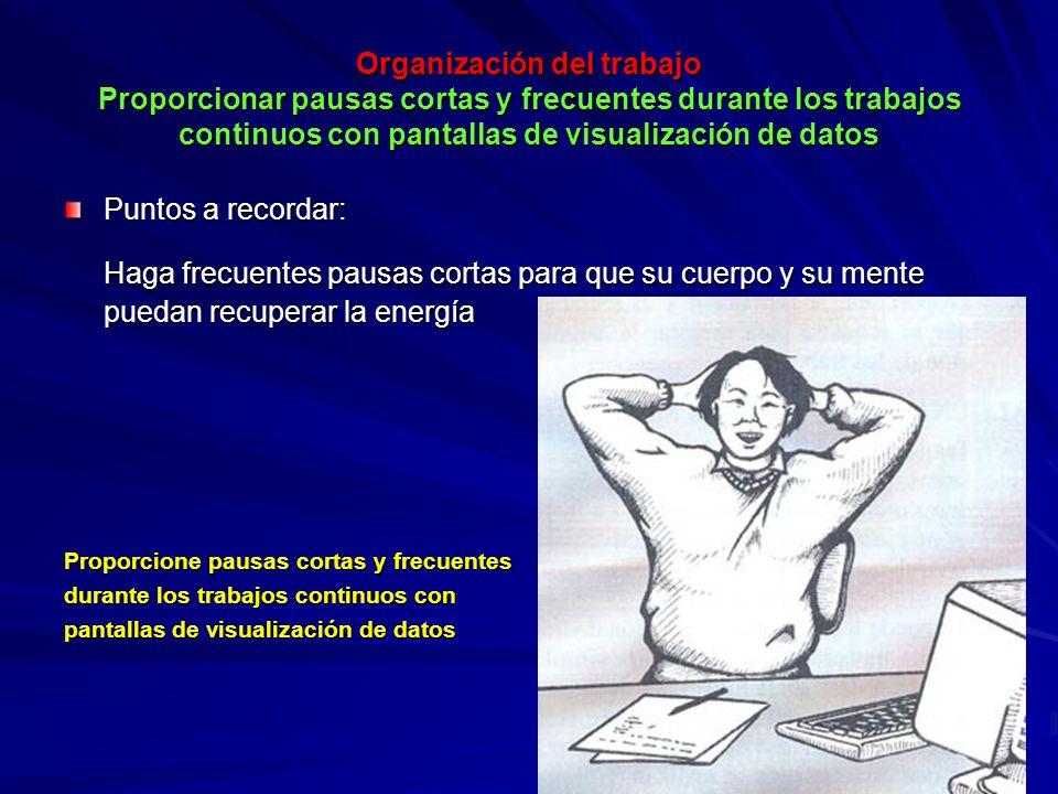 Organización del trabajo Proporcionar pausas cortas y frecuentes durante los trabajos continuos con pantallas de visualización de datos