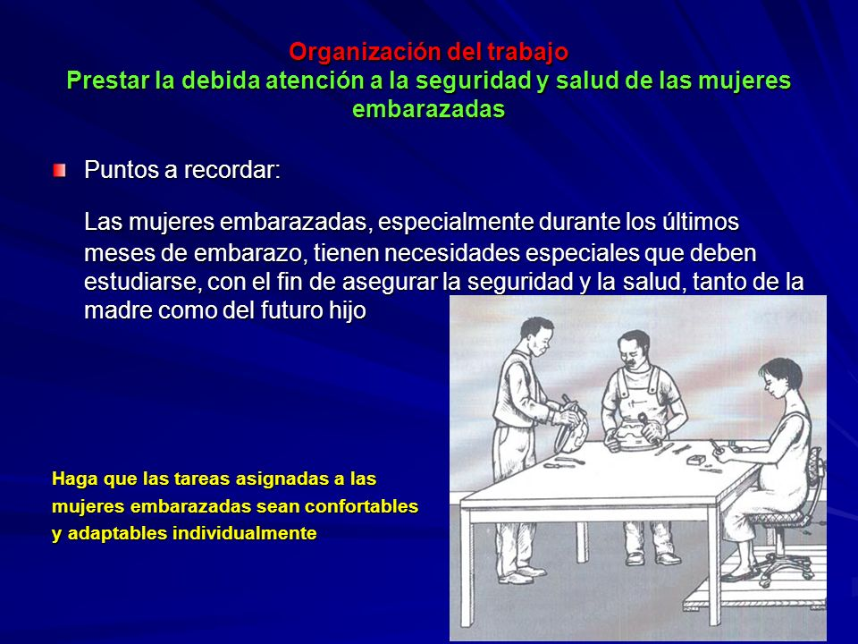 Organización del trabajo Prestar la debida atención a la seguridad y salud de las mujeres embarazadas