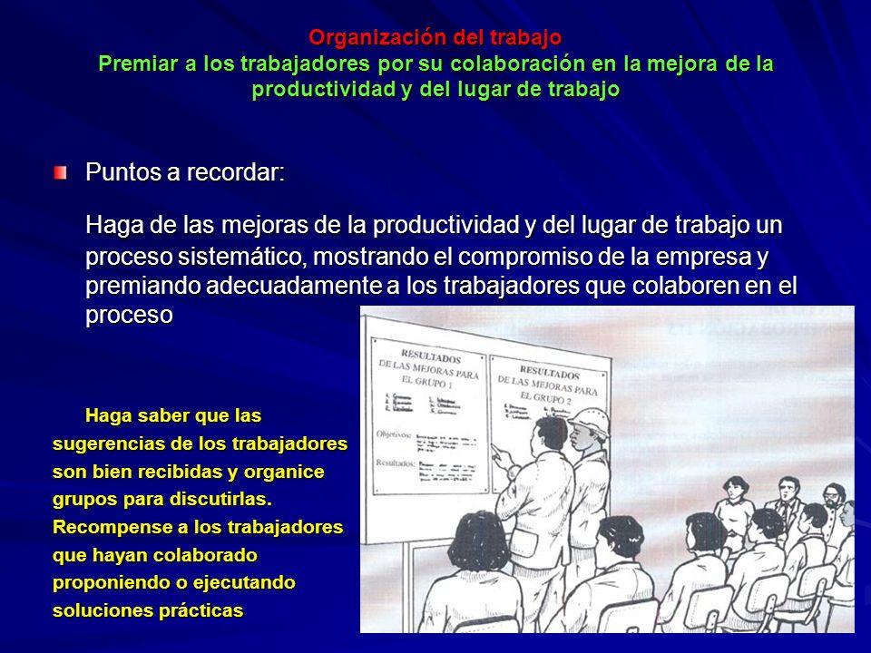 Organización del trabajo Premiar a los trabajadores por su colaboración en la mejora de la productividad y del lugar de trabajo