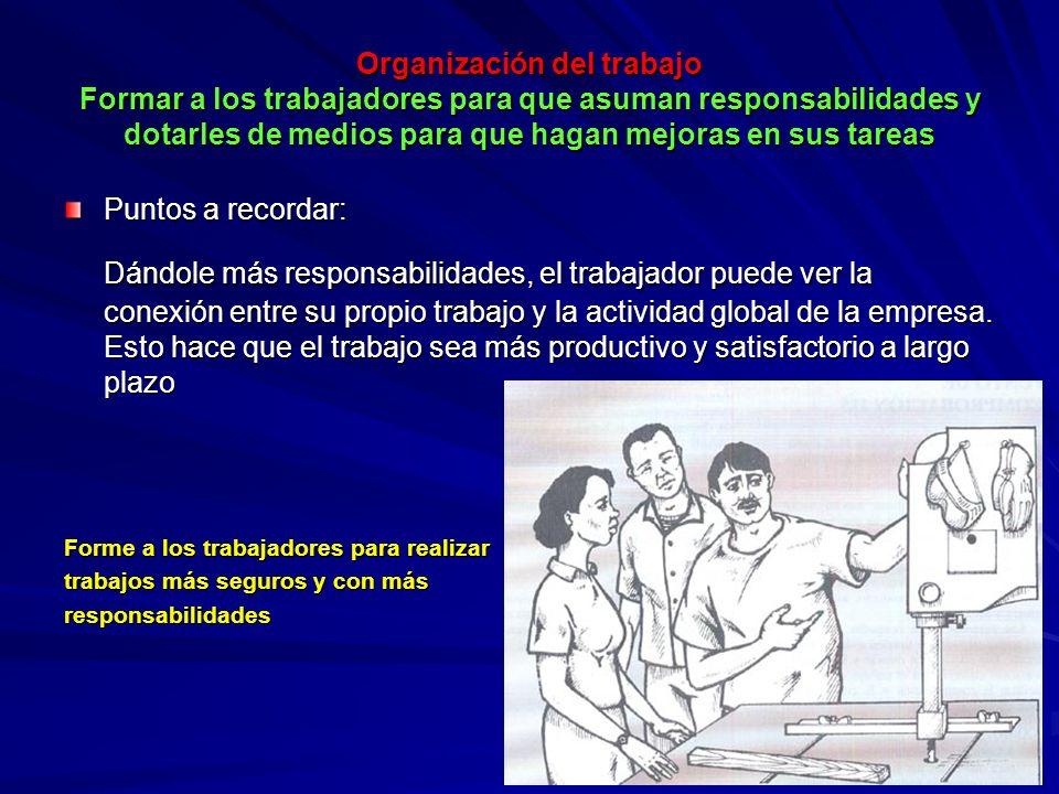 Organización del trabajo Formar a los trabajadores para que asuman responsabilidades y dotarles de medios para que hagan mejoras en sus tareas