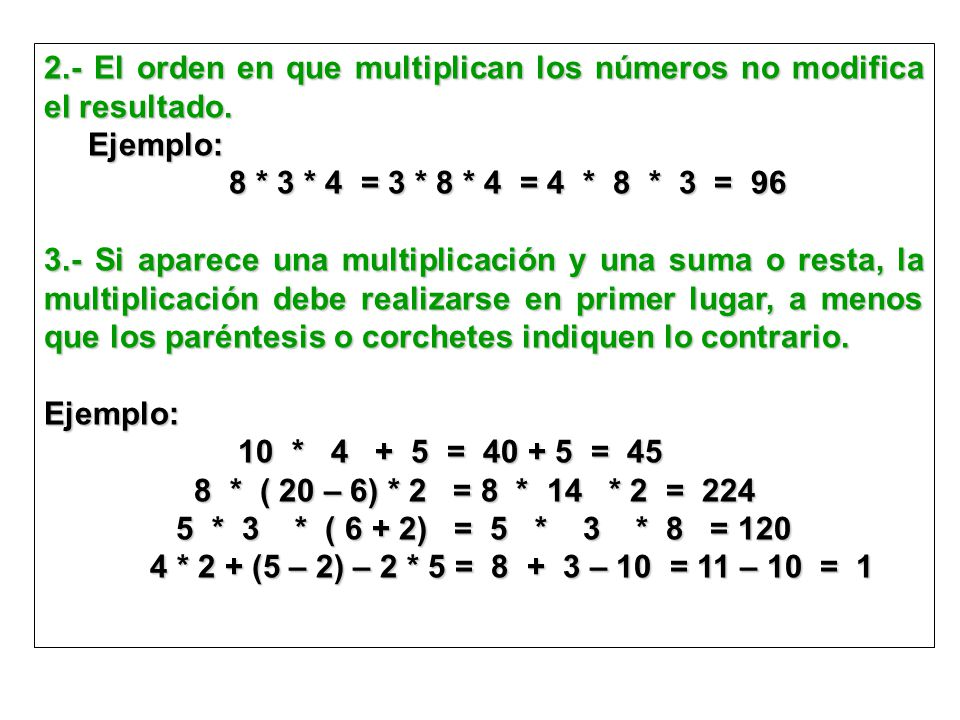 2.- El orden en que multiplican los números no modifica el resultado.