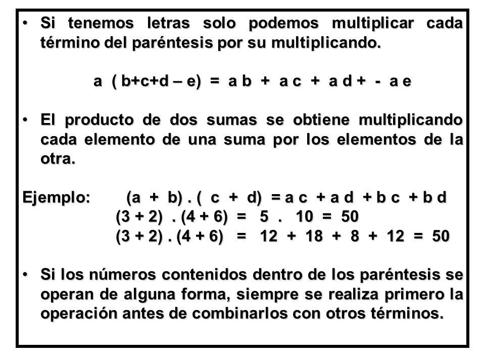Si tenemos letras solo podemos multiplicar cada término del paréntesis por su multiplicando.