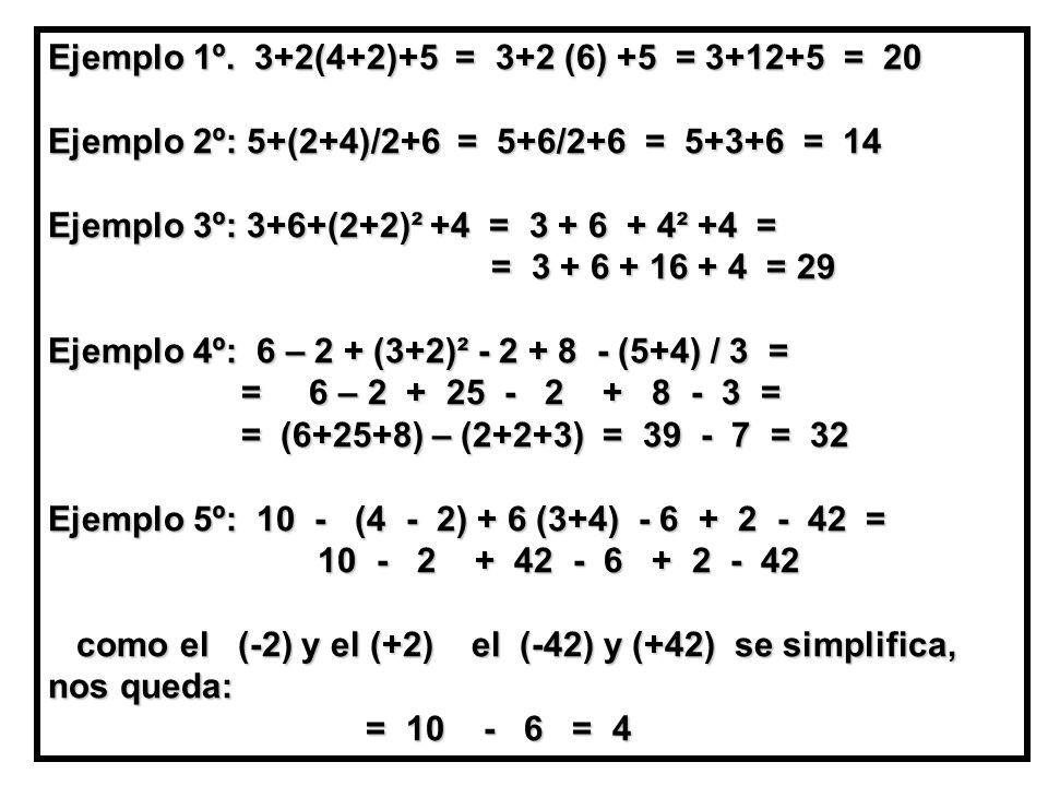 Ejemplo 1º. 3+2(4+2)+5 = 3+2 (6) +5 = 3+12+5 = 20