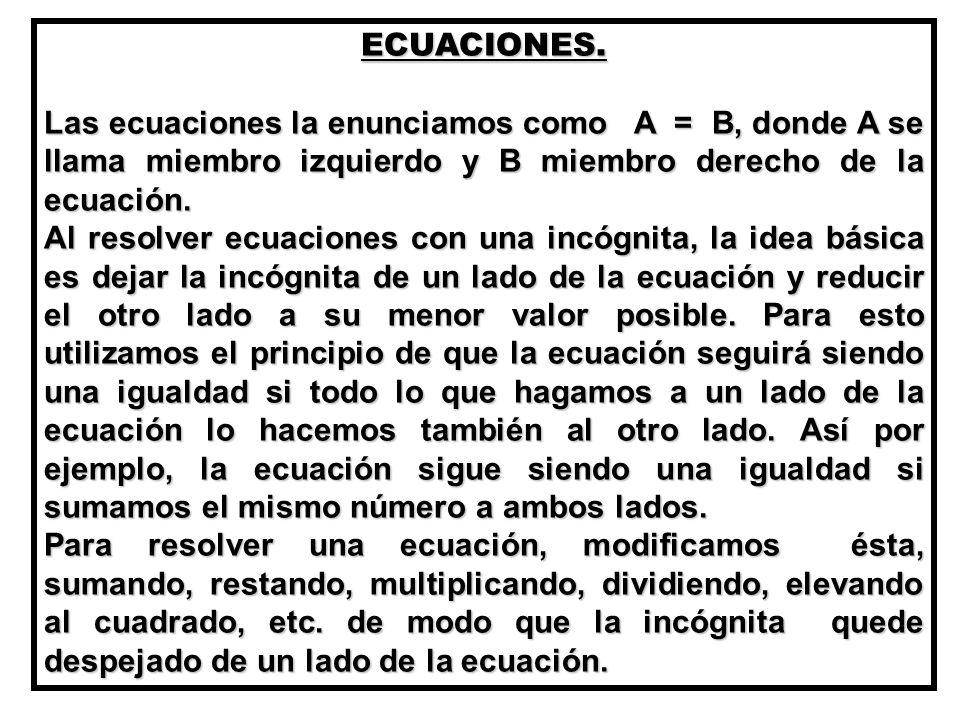 ECUACIONES. Las ecuaciones la enunciamos como A = B, donde A se llama miembro izquierdo y B miembro derecho de la ecuación.