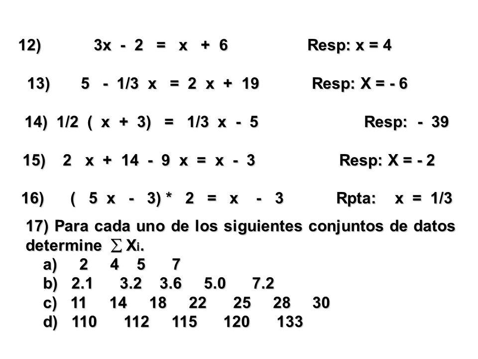 3x - 2 = x + 6 Resp: x = 4 13) 5 - 1/3 x = 2 x + 19 Resp: X = - 6.