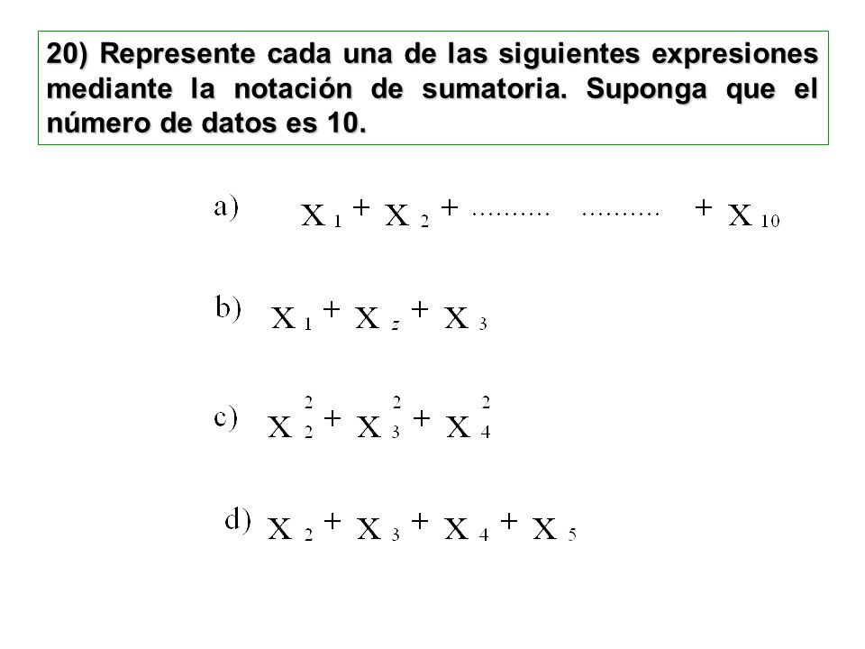20) Represente cada una de las siguientes expresiones mediante la notación de sumatoria.