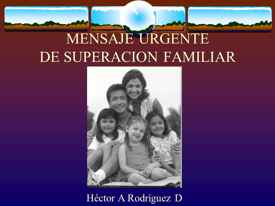 MENSAJE URGENTE DE SUPERACION FAMILIAR
