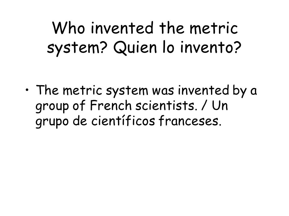 Who invented the metric system Quien lo invento