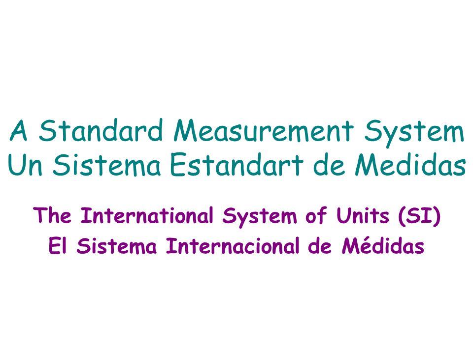 A Standard Measurement System Un Sistema Estandart de Medidas