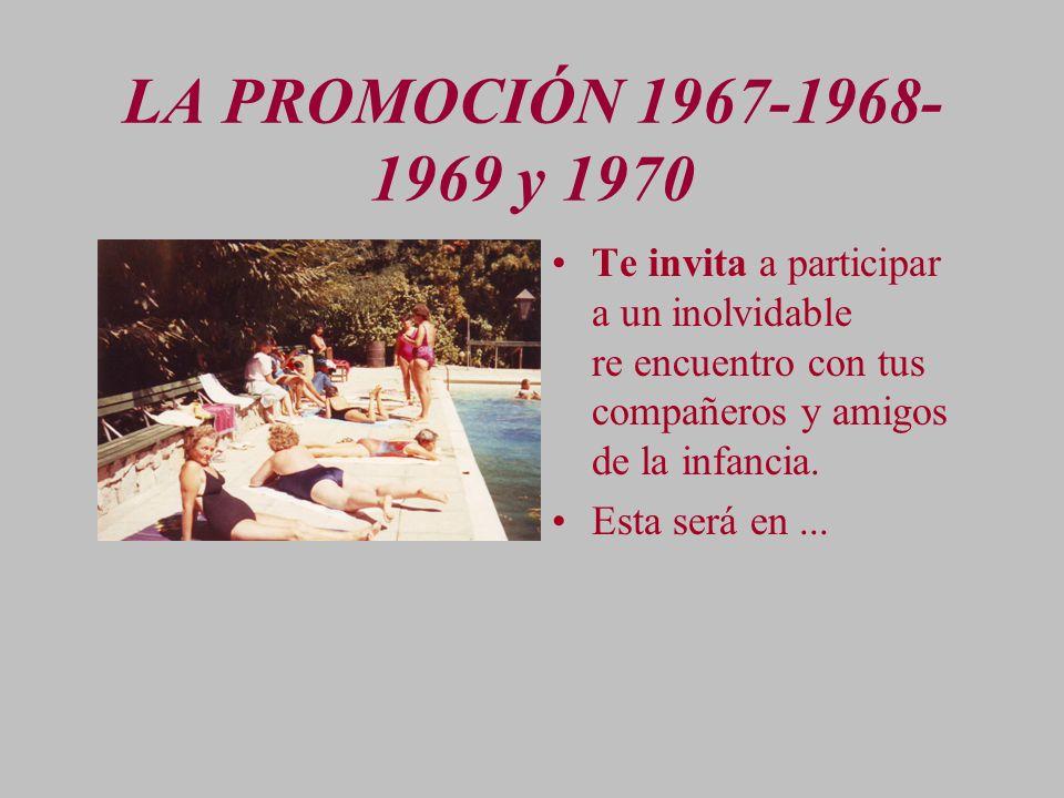 LA PROMOCIÓN 1967-1968-1969 y 1970 Te invita a participar a un inolvidable re encuentro con tus compañeros y amigos de la infancia.