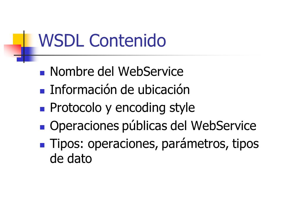WSDL Contenido Nombre del WebService Información de ubicación