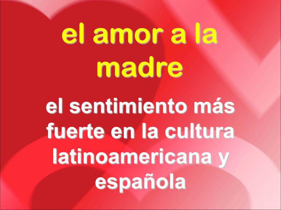 el sentimiento más fuerte en la cultura latinoamericana y española