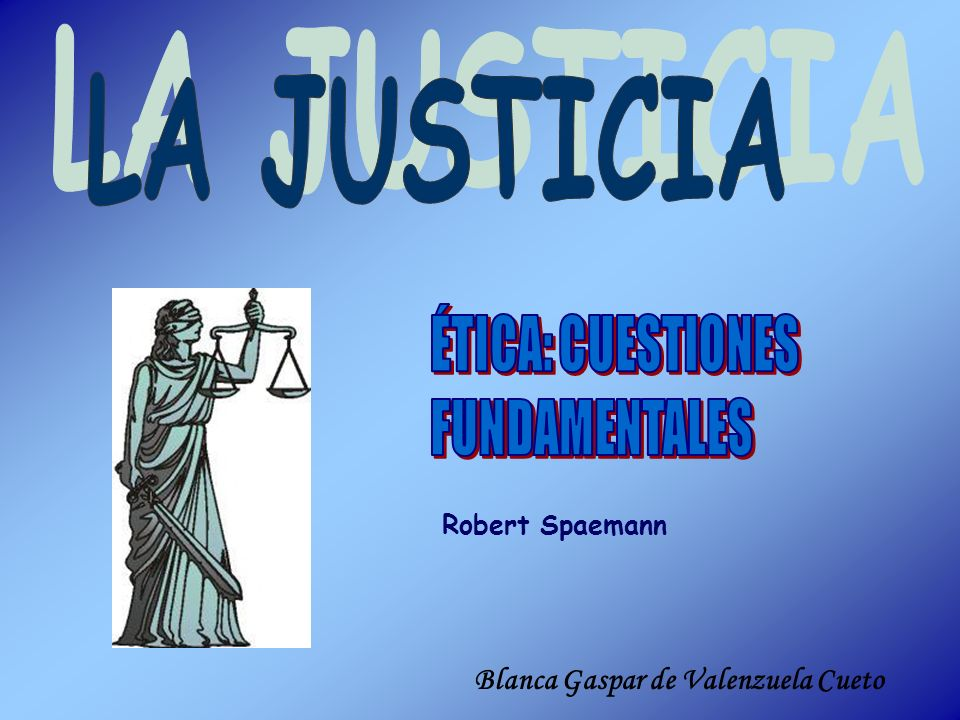 LA JUSTICIA ÉTICA: CUESTIONES FUNDAMENTALES