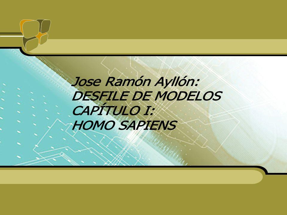 Jose Ramón Ayllón: DESFILE DE MODELOS CAPÍTULO I: HOMO SAPIENS