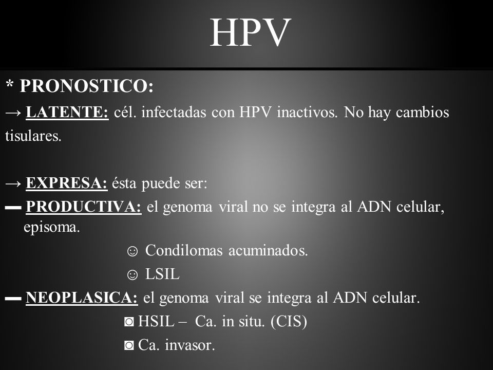 HPV * PRONOSTICO: → LATENTE: cél. infectadas con HPV inactivos. No hay cambios. tisulares. → EXPRESA: ésta puede ser: